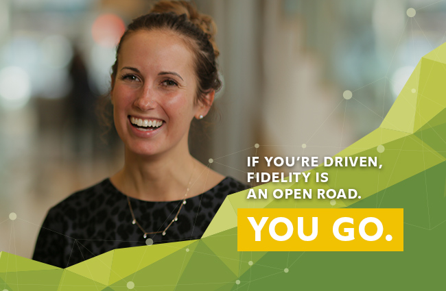 If you're driven, Fidelity is an open road. You Go.
